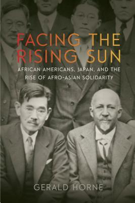 Facing the Rising Sun: African Americans, Japan, and the Rise of Afro-Asian Solidarity