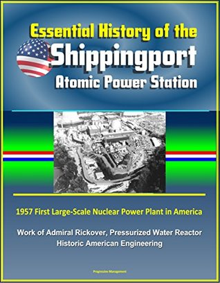 Essential History of the Shippingport Atomic Power Station - 1957 First Large-Scale Nuclear Power Plant in America, Work of Admiral Rickover, Pressurized Water Reactor, Historic American Engineering