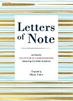 Letters of Note: An Eclectic Collection of Correspondence Deserving of a Wider Audience (Book of Letters, Correspondence Book, Private Letters)