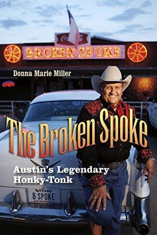 The Broken Spoke: Austin's Legendary Honky-Tonk (John and Robin Dickson Series in Texas Music, sponsored by the Center for Texas Music History, Texas State University)