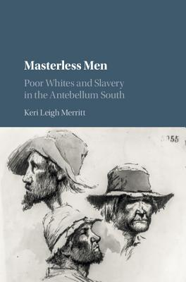 Masterless Men: Poor Whites and Slavery in the Antebellum South