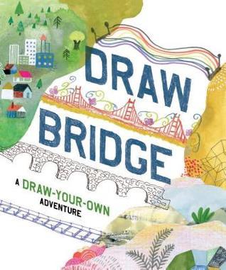 Draw Bridge: A Draw-Your-Own Adventure (Interactive Children's Books, Kids Drawing Books, Creativity Books)
