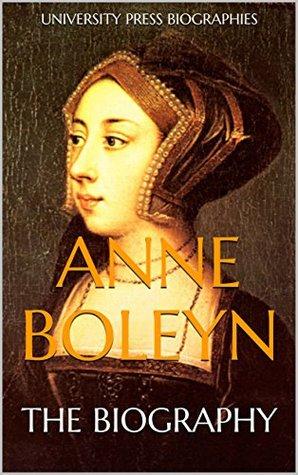 Anne Boleyn: The Biography