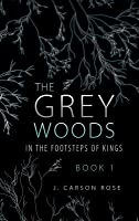 The Grey Woods: Book 1 in the Footsteps of Kings
