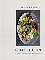 In My Kitchen: A Delicious Harvest: 100 Best-Loved Recipes