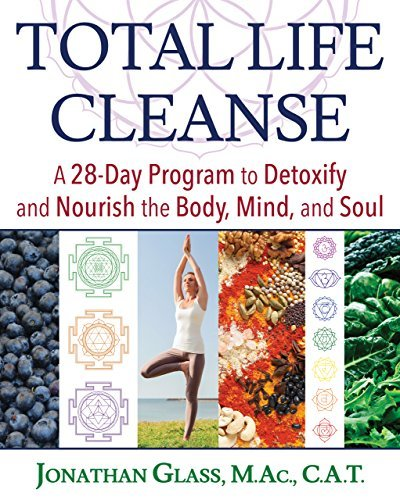 Total Life Cleanse A 28-Day Program to Detoxify and Nourish the Body Mind and Soul