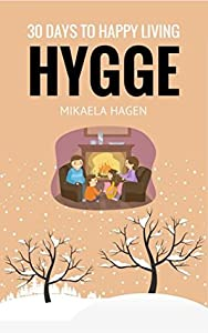 Hygge: 30 Days To Happy Living