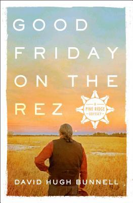 Good Friday on the Rez - A Pine Ridge Odyssey