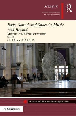Body, Sound and Space in Music and Beyond Multimodal Explorations