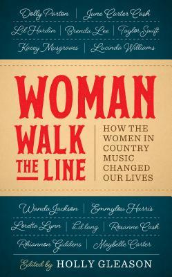 Woman Walk the Line: How the Women in Country Music Changed Our Lives