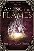 Among the Flames (Legend of the Liberator Book 2)