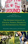 The Intersectionality of Critical Animal, Disability, and Environmental Studies: Toward Eco-Ability, Justice, and Liberation