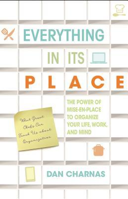 Everything in Its Place The Power of Mise-En-Place to Organize Your Life, Work, and Mind