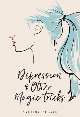 Depression & Other Magic Tricks by Sabrina Benaim
