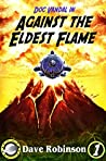 Against the Eldest Flame (Doc Vandal Adventures, #1)