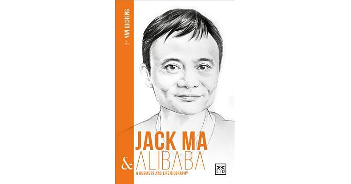 Jack Ma Alibaba A Business And Life Biography By Yan Qicheng