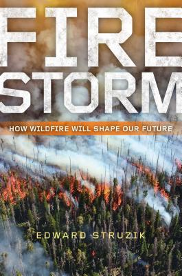 Firestorm: How Wildfire Will Shape Our Future