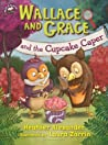 Wallace and Grace and the Cupcake Caper by Heather Alexander