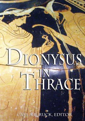 Dionysus in Thrace by Carl A.P. Ruck