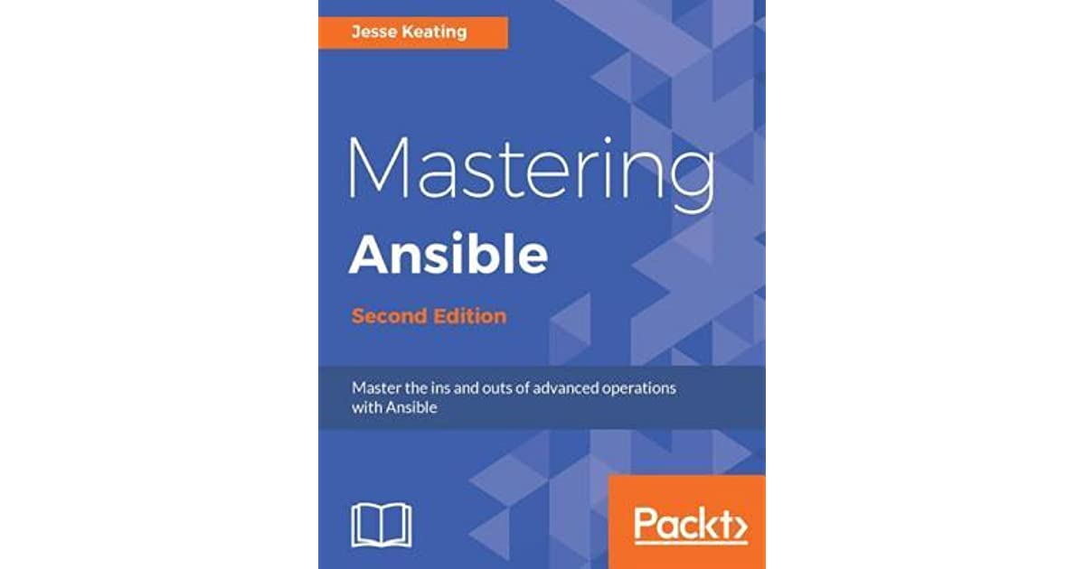 Mastering Ansible - Second Edition by Jesse Keating