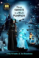 Three Ghosts in a Black Pumpkin (Creepy Hollow Adventures #1)