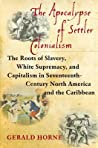 The Apocalypse of Settler Colonialism: The Roots of Slavery, White Supremacy, and Capitalism in 17th Century North America and the Caribbean