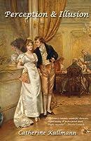 Perception & Illusion, A Regency Novel