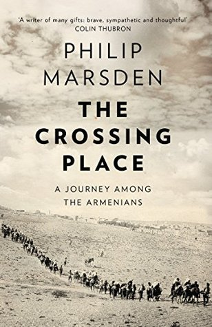 The Crossing Place: A Journey Among the Armenians by Philip