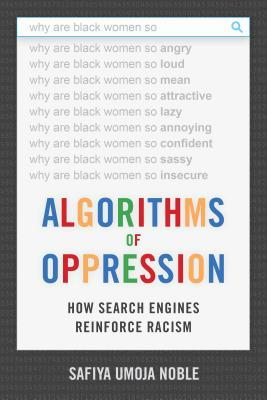 Algorithms of Oppression by Safiya Umoja Noble