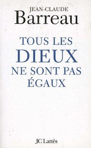 Tous les Dieux ne sont pas égaux by Jean-Claude Barreau
