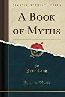 A Book of Myths (Classic Reprint)