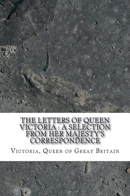 The Letters of Queen Victoria : A Selection from Her Majesty's Correspondence