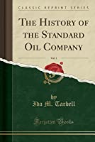 The History Of The Standard Oil Company, Vol. 1 (Classic Reprint)