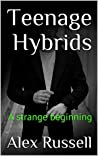 Teenage Hybrids: A strange beginning