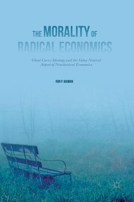 The Morality of Radical Economics Ghost Curve Ideology and the Value Neutral Aspect of Neoclassical Economics