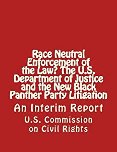 Race Neutral Enforcement of the Law? the U.S. Department of Justice and the New Black Panther Party Litigation: An Interim Report