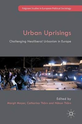 Urban Uprisings Challenging Neoliberal Urbanism in Europe