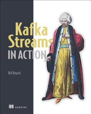 Kafka Streams in Action by Bill Bejeck