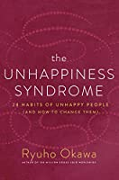 The Unhappiness Syndrome: 28 Habits of Unhappy People (and How to Change Them)