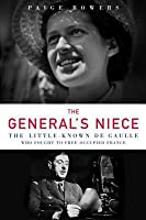 The General's Niece: The Little-Known de Gaulle Who Fought to Free Occupied France