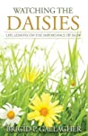 Watching the Daisies: Life Lessons on the Importance of Slow