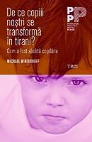 De ce copiii noștri se transformă în tirani? Cum a fost abolită copilăria