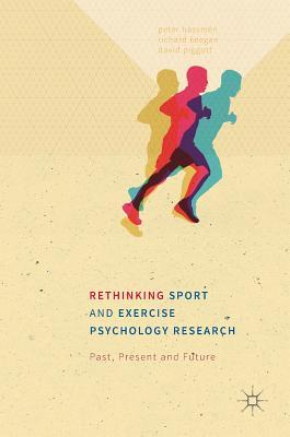 Rethinking Sport and Exercise Psychology Research Past, Present and Future