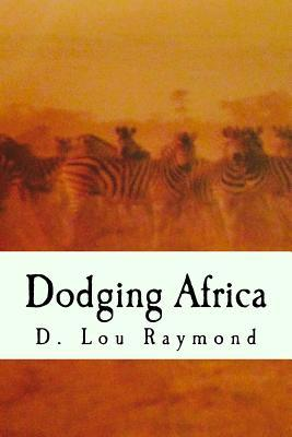 Dodging Africa by D. Lou Raymond