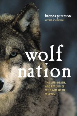 Wolf Nation The Life, Death, and Return of Wild American Wolves
