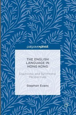 The English Language in Hong Kong Diachronic and Synchronic Perspectives