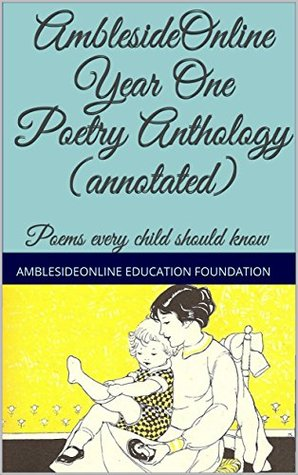AmblesideOnline Year One Poetry Anthology (annotated): Poems every child should know