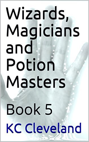 Wizards, Magicians and Potion Masters: Book 5  by  K.C. Cleveland