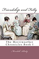 Friendship & Folly (The Merriweather Chronicles #1)