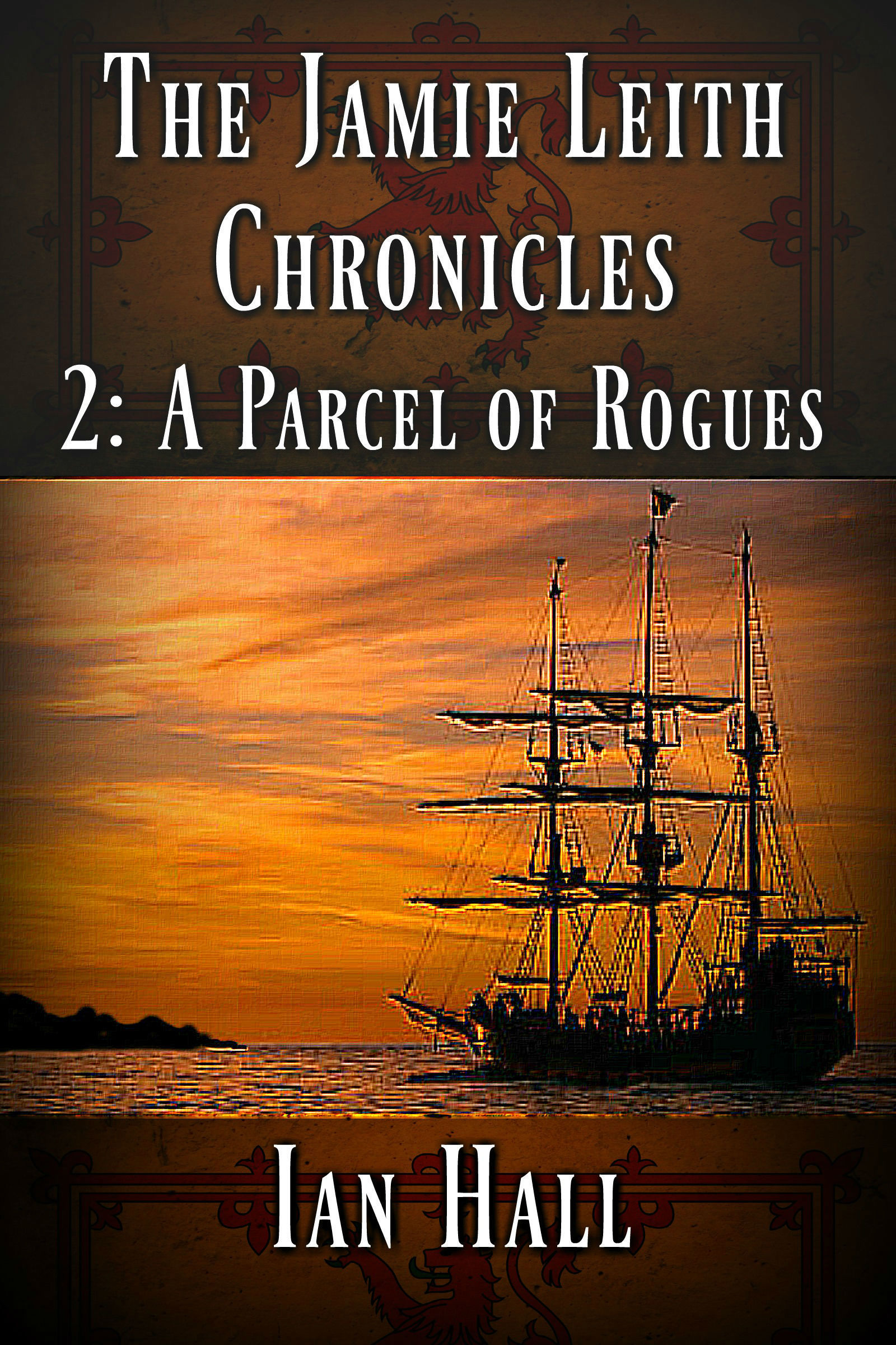 The Jamie Leith Chronicles 2: A Parcel of Rogues Ian Hall